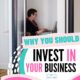 why you should invest in your business