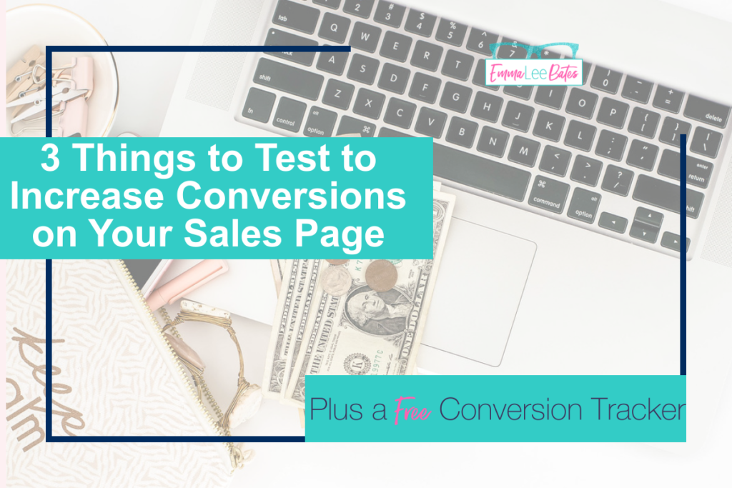 3 things to test to increase conversions on your sales page emma lee bates